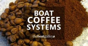 Making great boat coffee – 9 things to consider (electric power or not? breakable or not?) and 10 systems that work well on a boat.