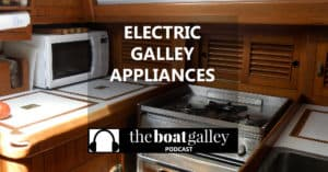 Is it really feasible to have electric appliances in your galley? In this episode of The Boat Galley Podcast, I look at the things you need to consider in deciding what's right for you.
