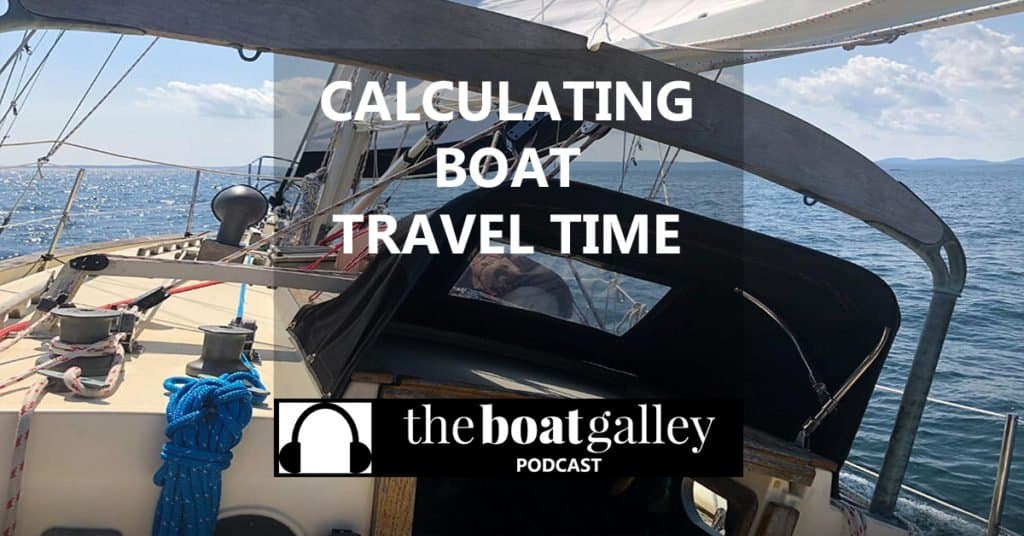 Calculating boat travel time is difficult as weather plays a major role. How one new cruiser learned why schedules just don't work.