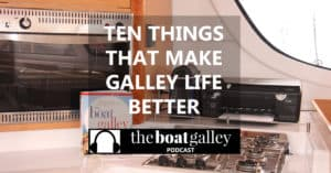 A galley is a small, moving, generally unairconditioned place to cook . . . ten things that make turning out great food much easier!