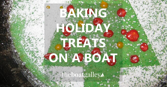 Want to do some holiday baking and frustrated by the lack of counter space, tiny oven and heat in the boat? Make it easier with these tips!