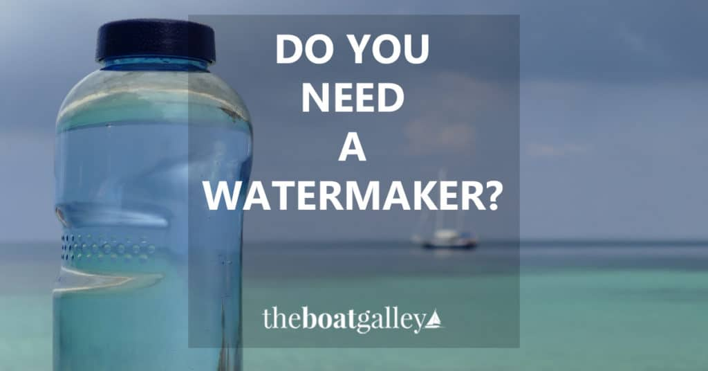 Do you need a watermaker to go cruising? What are the pros and cons? Things to consider before making a major purchase.